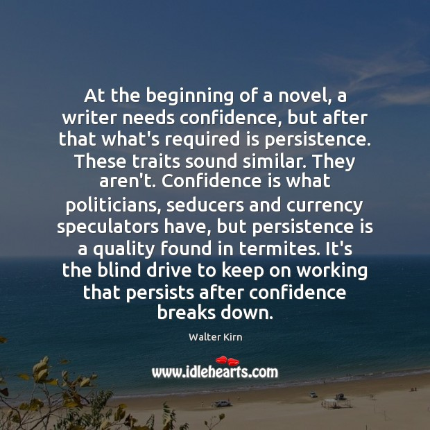 At the beginning of a novel, a writer needs confidence, but after Persistence Quotes Image