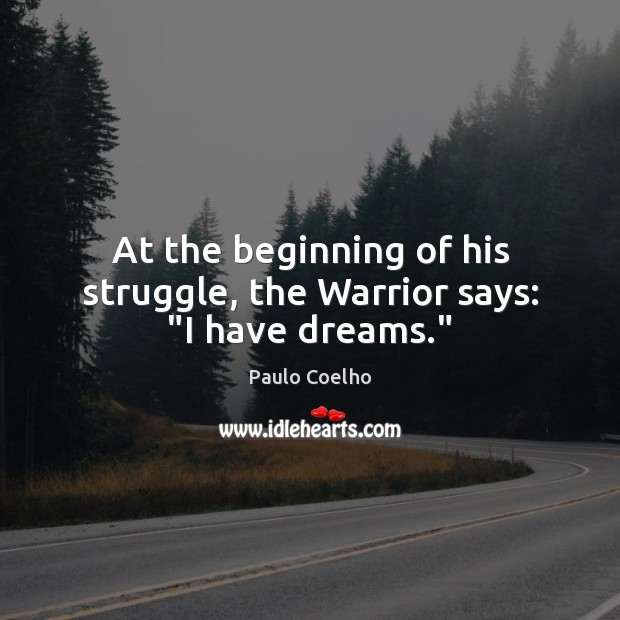 """At the beginning of his struggle, the Warrior says: """"I have dreams."""" Image"""
