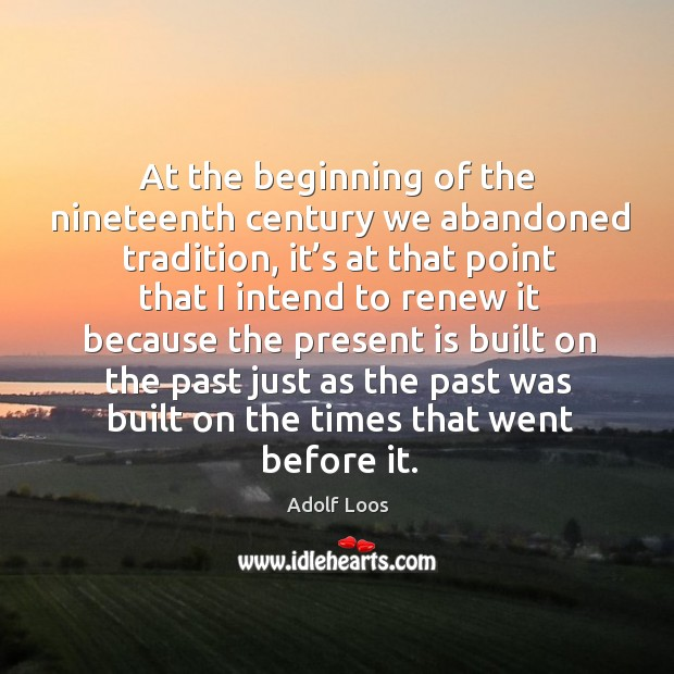 Image, At the beginning of the nineteenth century we abandoned tradition, it's at that point that