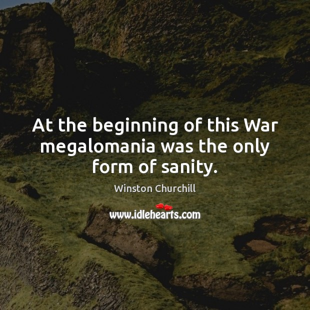 Image, At the beginning of this War megalomania was the only form of sanity.