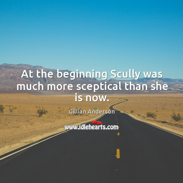 At the beginning scully was much more sceptical than she is now. Image