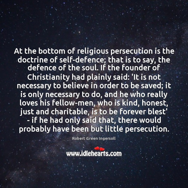 At the bottom of religious persecution is the doctrine of self-defence; that Image