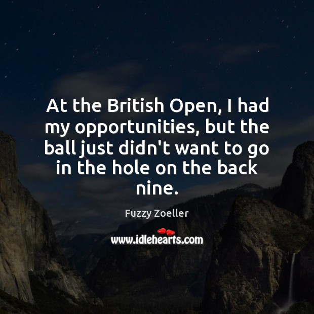 At the British Open, I had my opportunities, but the ball just Image