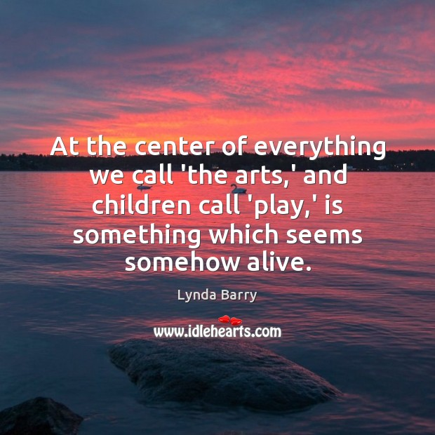 At the center of everything we call 'the arts,' and children Image