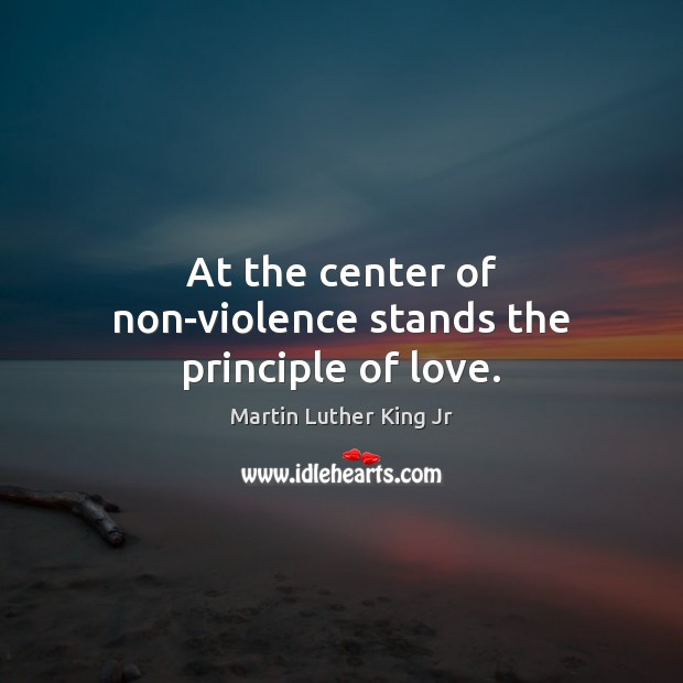 At the center of non-violence stands the principle of love. Martin Luther King Jr Picture Quote