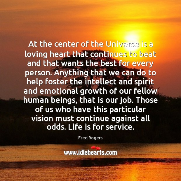 At the center of the Universe is a loving heart that continues Fred Rogers Picture Quote