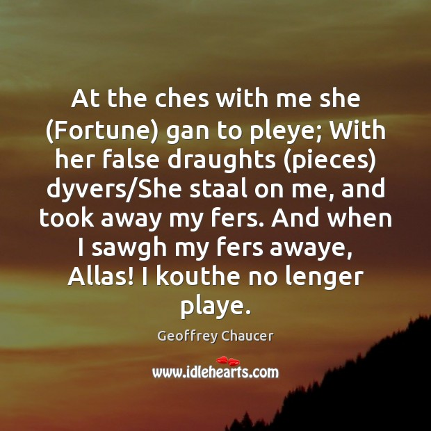 Image, At the ches with me she (Fortune) gan to pleye; With her