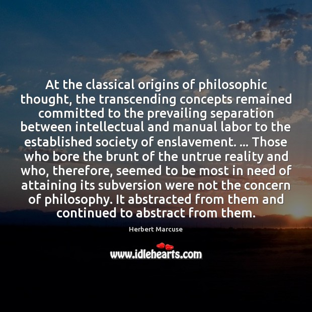 At the classical origins of philosophic thought, the transcending concepts remained committed Herbert Marcuse Picture Quote