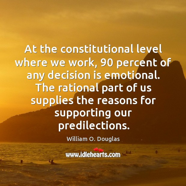 At the constitutional level where we work, 90 percent of any decision is emotional. Image