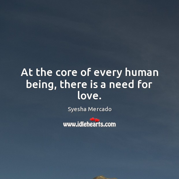 At the core of every human being, there is a need for love. Image