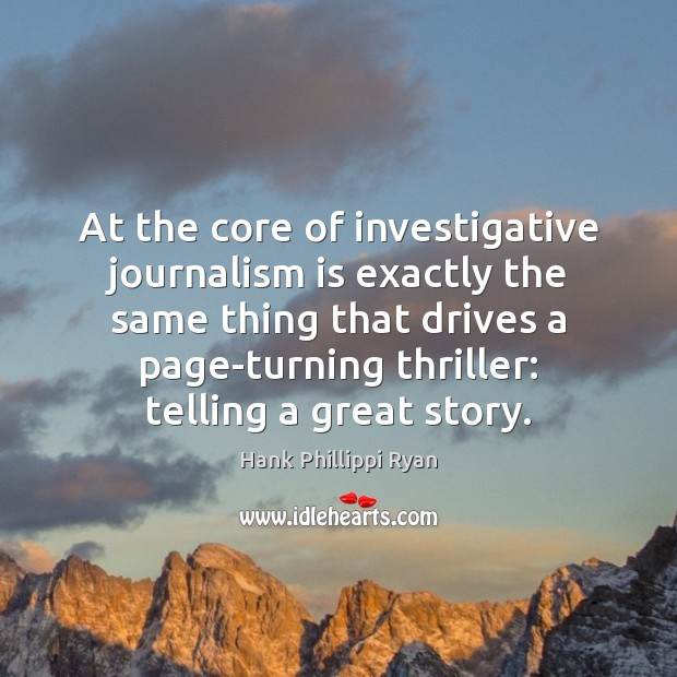 At the core of investigative journalism is exactly the same thing that Image