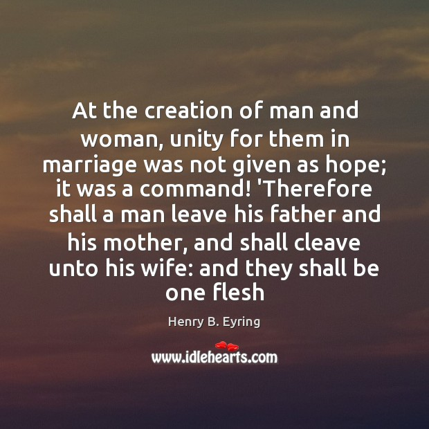 At the creation of man and woman, unity for them in marriage Henry B. Eyring Picture Quote