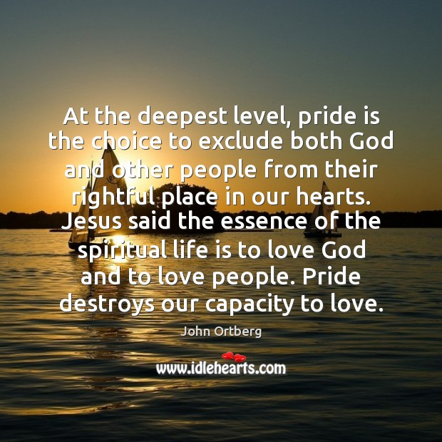 At the deepest level, pride is the choice to exclude both God Image