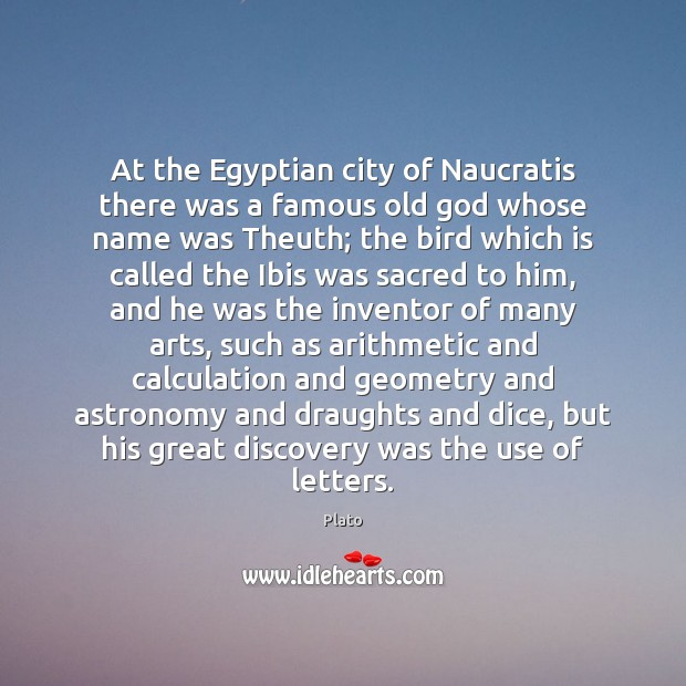 At the Egyptian city of Naucratis there was a famous old God Plato Picture Quote