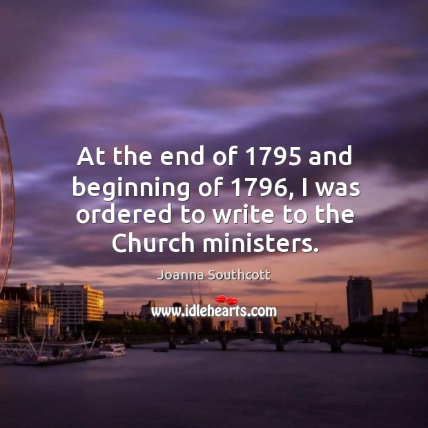 At the end of 1795 and beginning of 1796, I was ordered to write to the church ministers. Image