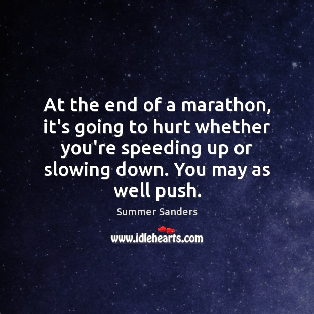 At the end of a marathon, it's going to hurt whether you're Summer Sanders Picture Quote
