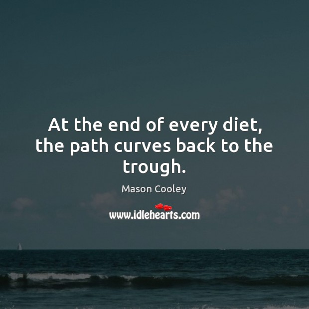 At the end of every diet, the path curves back to the trough. Image