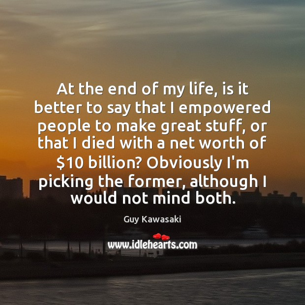 At the end of my life, is it better to say that Guy Kawasaki Picture Quote
