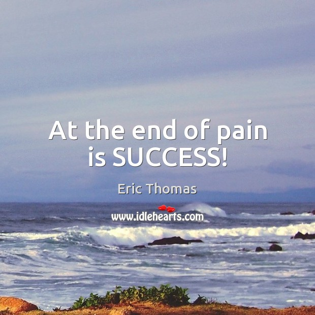 At the end of pain is SUCCESS! Pain Quotes Image