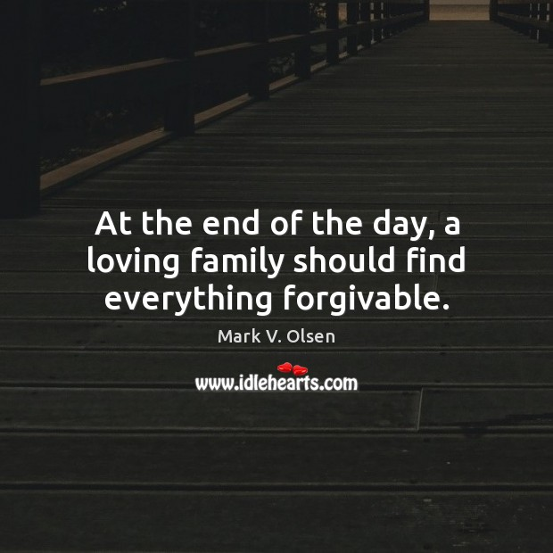 At the end of the day, a loving family should find everything forgivable. Image