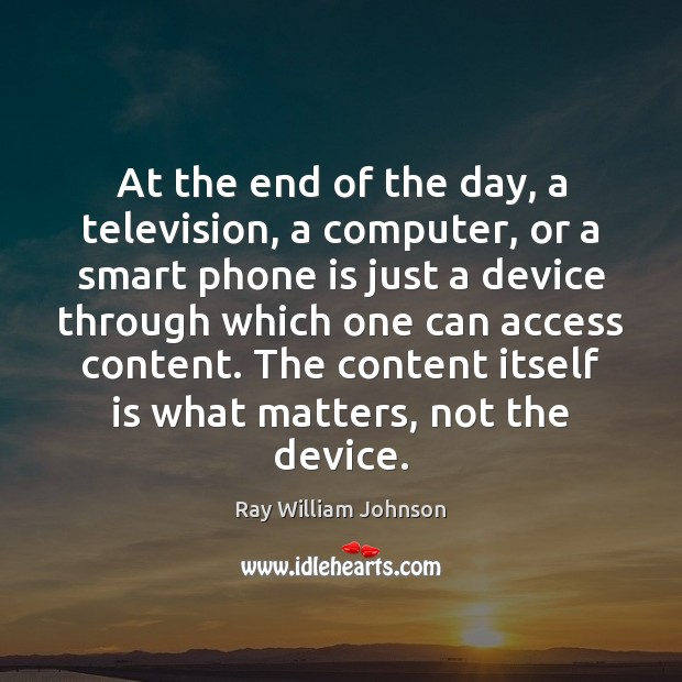 At the end of the day, a television, a computer, or a Image