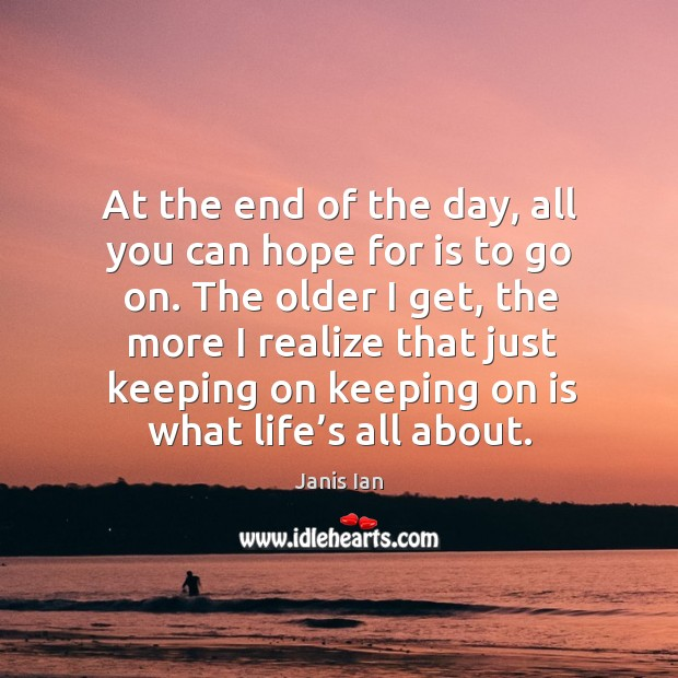 Image, At the end of the day, all you can hope for is to go on.
