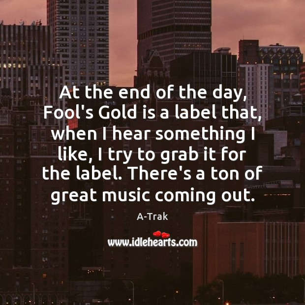 Image, At the end of the day, Fool's Gold is a label that,