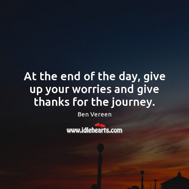 Image, At the end of the day, give up your worries and give thanks for the journey.