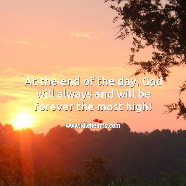 At the end of the day, God will always and will be forever the most high! God Quotes Image