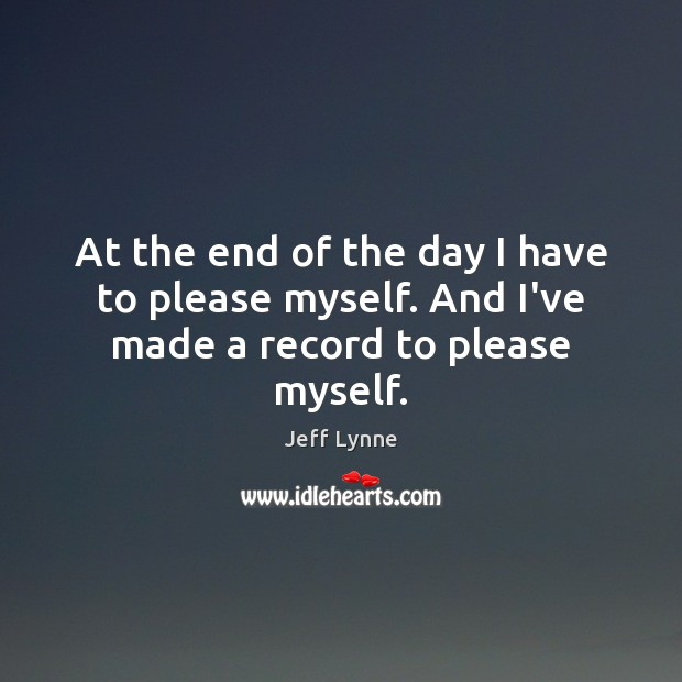 At the end of the day I have to please myself. And I've made a record to please myself. Image