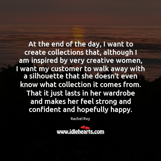 At the end of the day, I want to create collections that, Rachel Roy Picture Quote