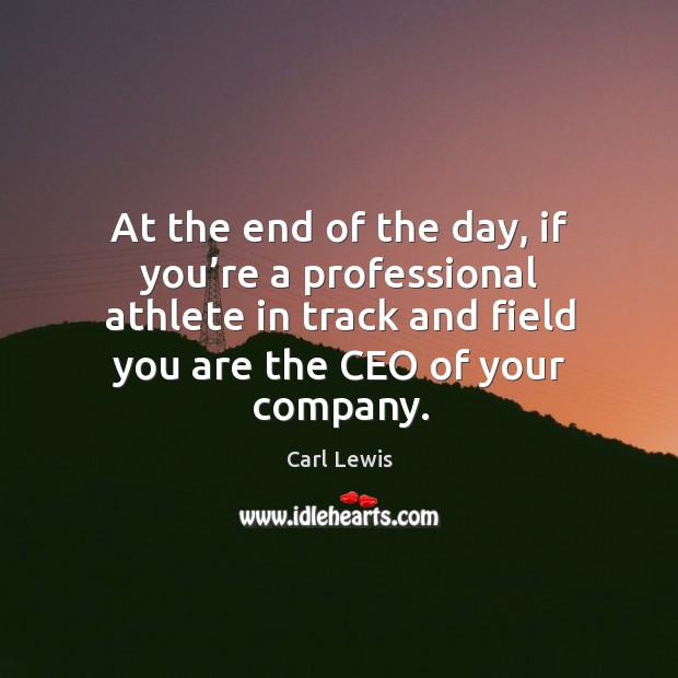 At the end of the day, if you're a professional athlete in track and field you are the ceo of your company. Image