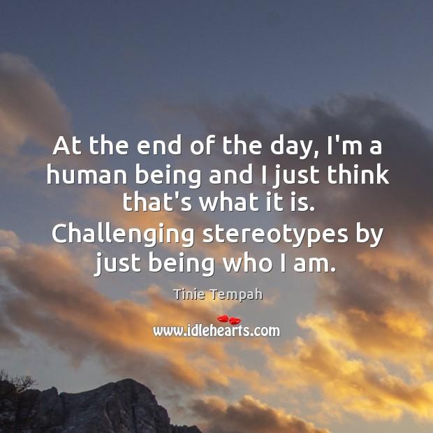 At the end of the day, I'm a human being and I Image