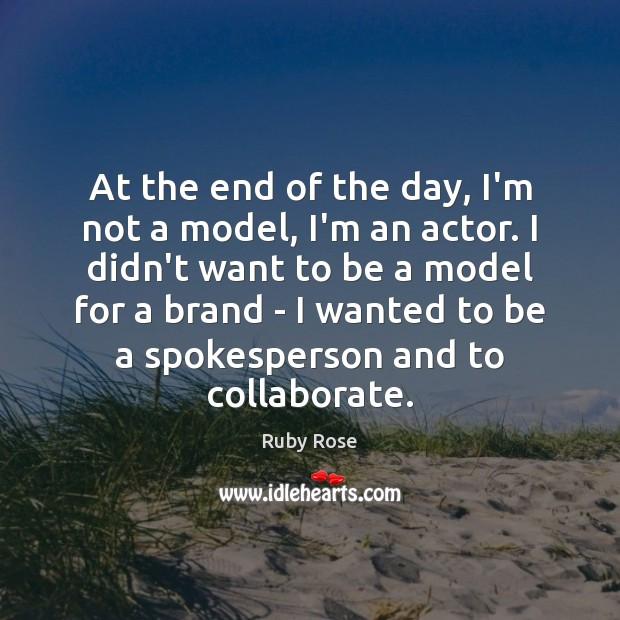 At the end of the day, I'm not a model, I'm an Image