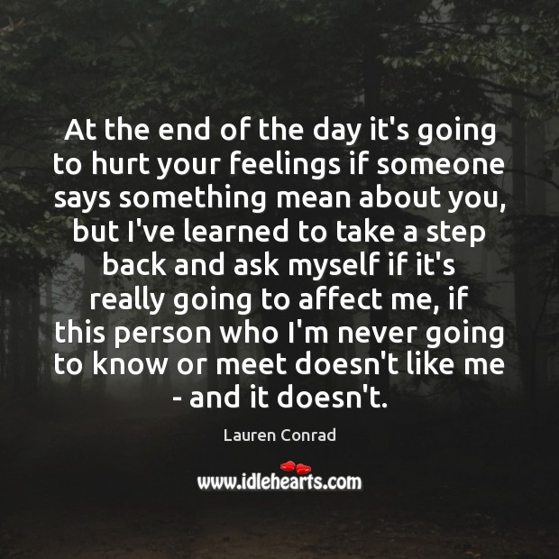 At the end of the day it's going to hurt your feelings Lauren Conrad Picture Quote