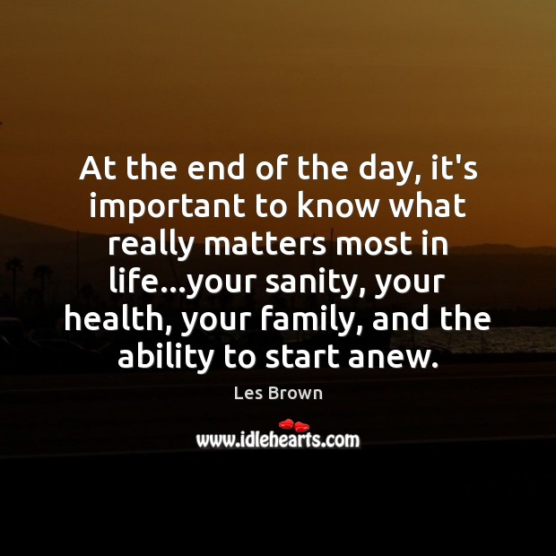 What Really Matters In Life Quotes Delectable Les Brown Quote At The End Of The Day It's Important To Know