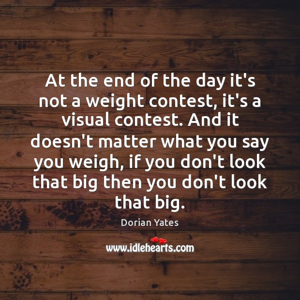 At the end of the day it's not a weight contest, it's Image
