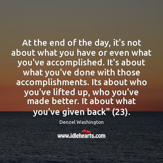 At the end of the day, it's not about what you have Denzel Washington Picture Quote