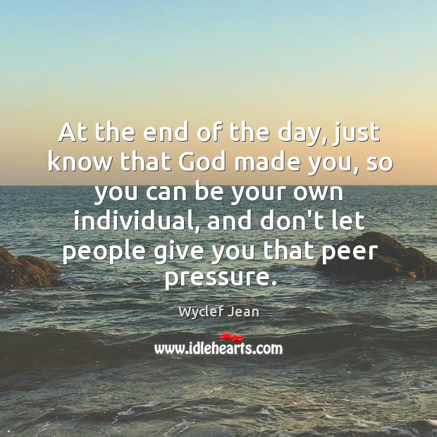 At the end of the day, just know that God made you, Image