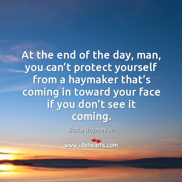 Image, At the end of the day, man, you can't protect yourself from a haymaker that's coming in toward