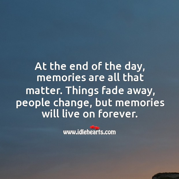 At the end of the day, memories are all that matter. Image