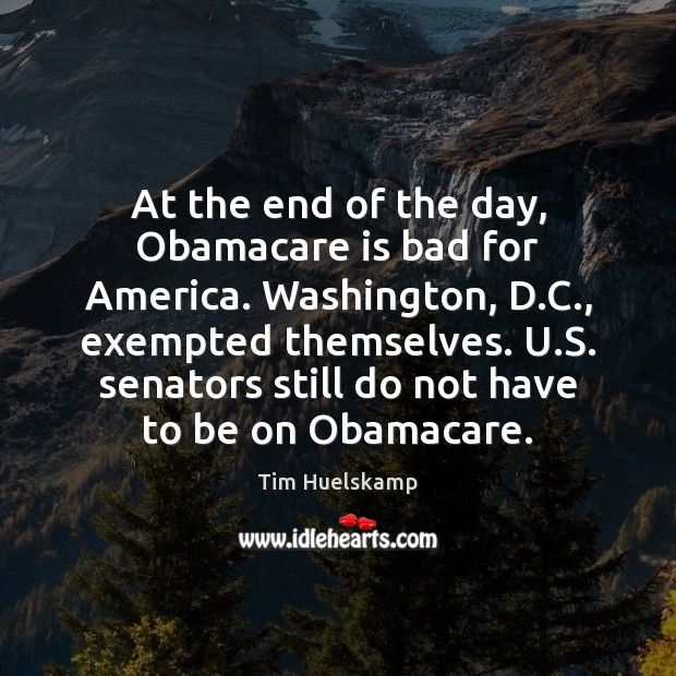 At the end of the day, Obamacare is bad for America. Washington, Image