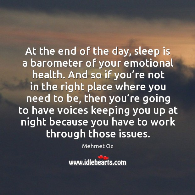 At the end of the day, sleep is a barometer of your emotional health. Image