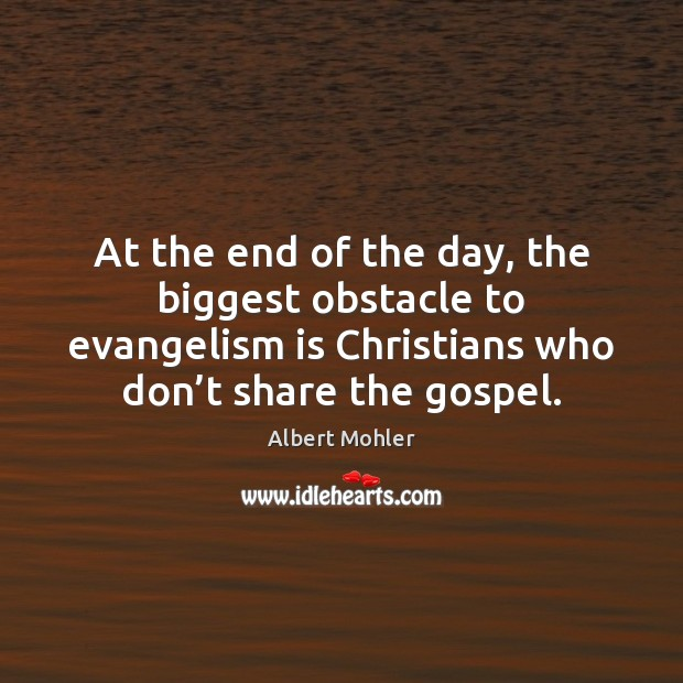 Image, At the end of the day, the biggest obstacle to evangelism is