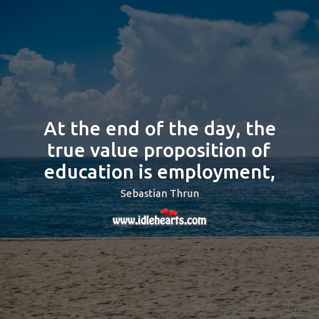 At the end of the day, the true value proposition of education is employment, Image