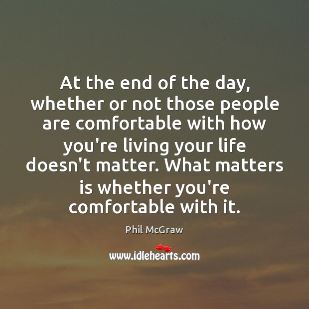 At the end of the day, whether or not those people are Phil McGraw Picture Quote