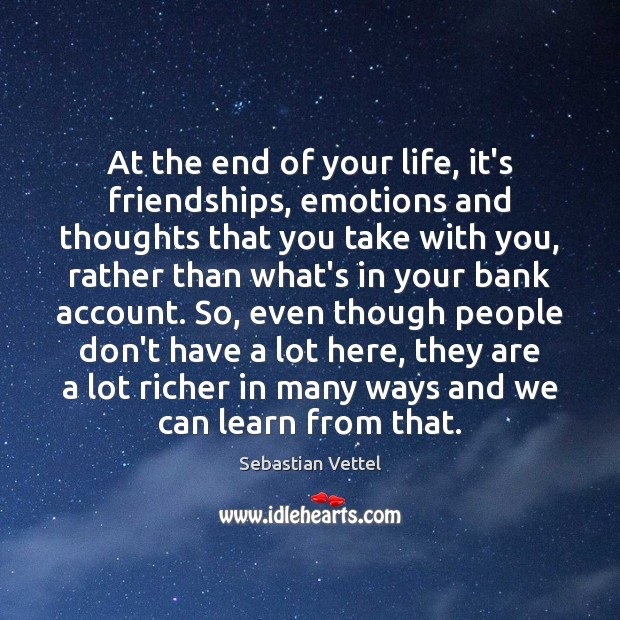 At the end of your life, it's friendships, emotions and thoughts that Image