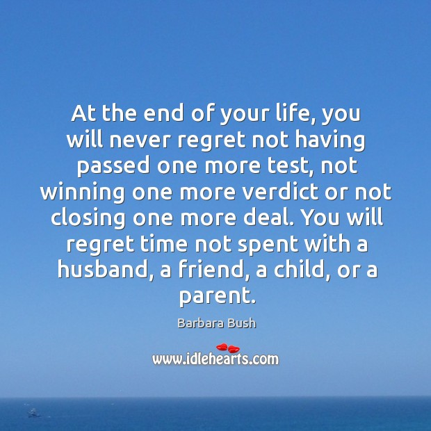 At the end of your life, you will never regret not having passed one more test Never Regret Quotes Image