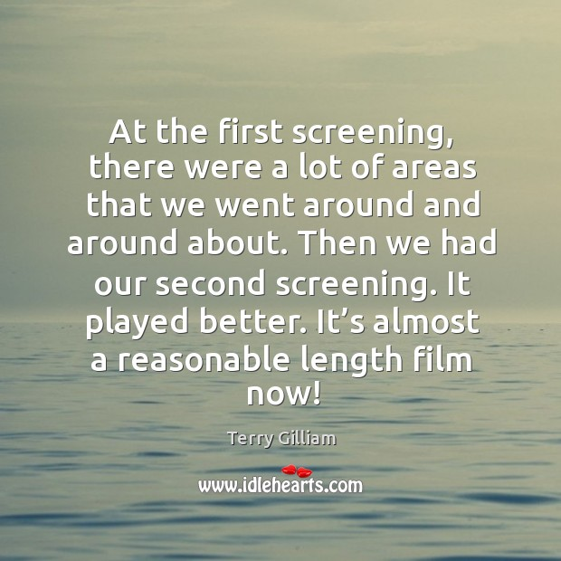 At the first screening, there were a lot of areas that we went around and around about. Image