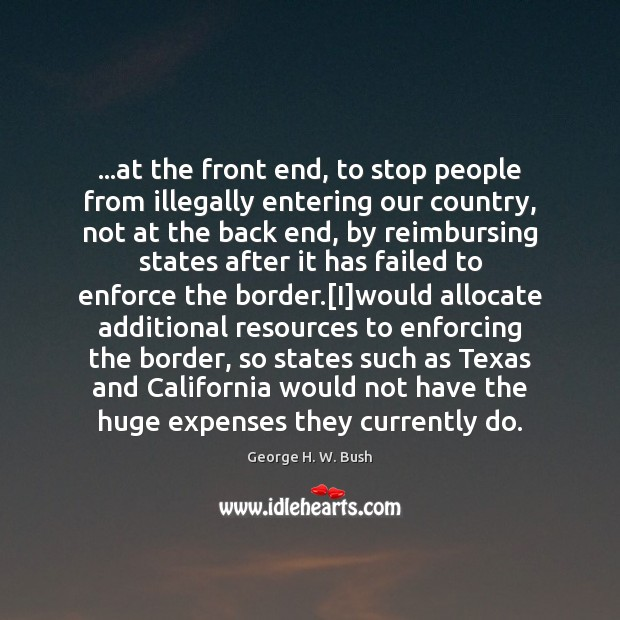 Image, …at the front end, to stop people from illegally entering our country,